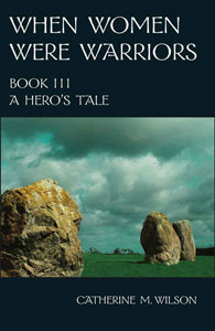 Catherine Wilson, When Women Were Warriors—Book III: A Hero's Tale